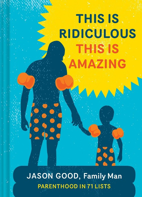 This Is Ridiculous This Is Amazing : Parenthood in 71 Lists (Hardcover) (Jason Good) - image 1 of 1