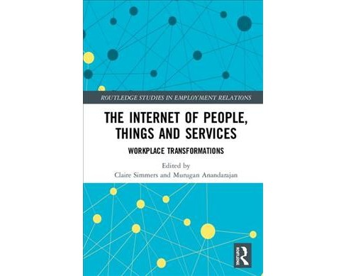 Internet of People, Things and Services : Workplace Transformations -  (Hardcover) - image 1 of 1