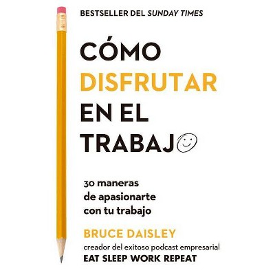 Cómo Disfrutar En El Trabajo (the Joy of Work Spanish Edition) - by  Bruce Daisley (Paperback)