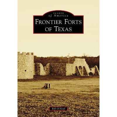 Frontier Forts of Texas - by Bill O'Neal (Paperback)