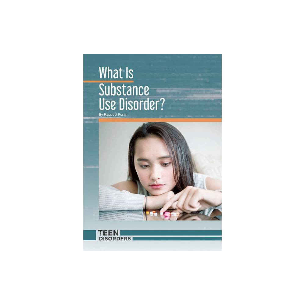 What Is Substance Use Disorder Teen Disorders By Racquel Foran Hardcover