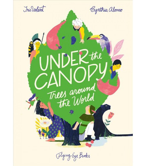 Under the Canopy : Trees Around the World -  by Iris Volant (Hardcover) - image 1 of 1