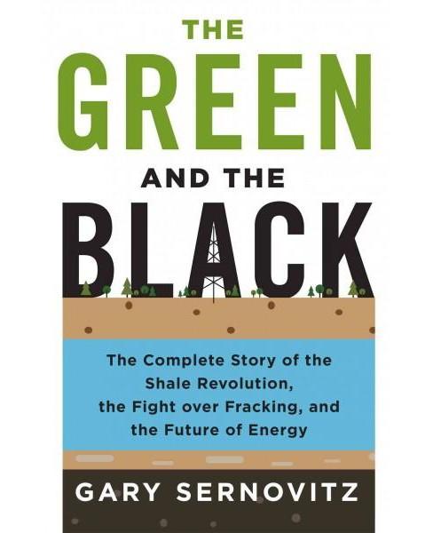Green and the Black : The Complete Story of the Shale Revolution, the Fight over Fracking, and the - image 1 of 1