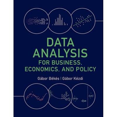Data Analysis for Business, Economics, and Policy - by  Gábor Békés & Gábor Kézdi (Paperback)