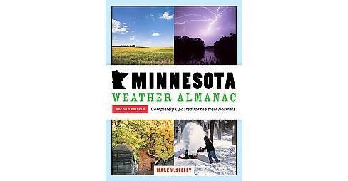 Minnesota Weather Almanac : Completely Updated for the New Normals (Paperback) (Mark W. Seeley) - image 1 of 1