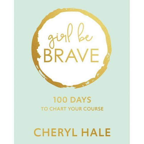 Girl Be Brave - by  Cheryl Hale (Hardcover) - image 1 of 1