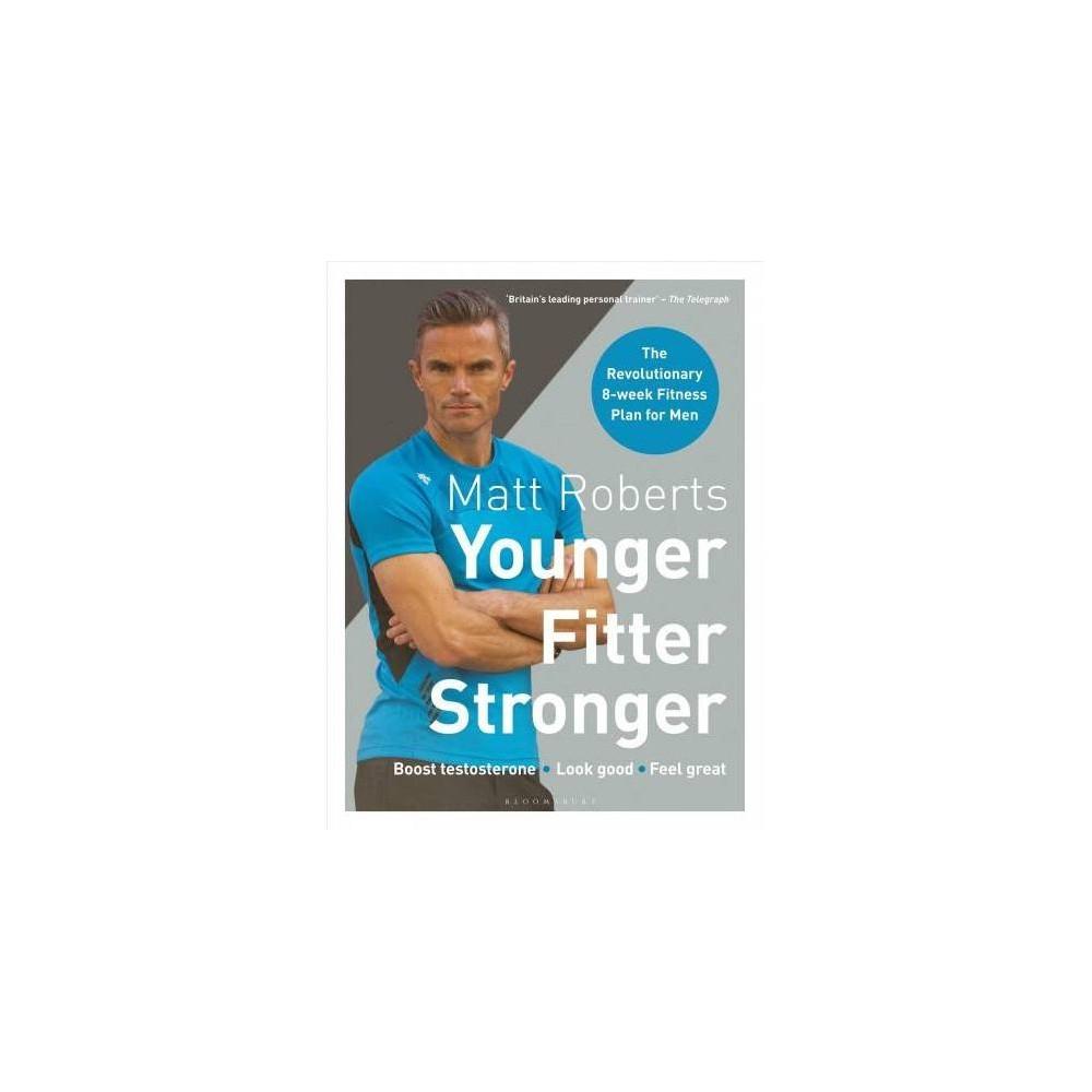 Matt Roberts Younger Fitter Stronger : The Revolutionary 8-Week Fitness Plan for Men - (Paperback)