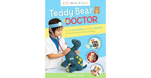 Teddy Bear Doctor : Be a Vet & Fix the Boo-Boos of Your Favorite Stuffed Animals (Paperback) (Deanna F. - image 1 of 1