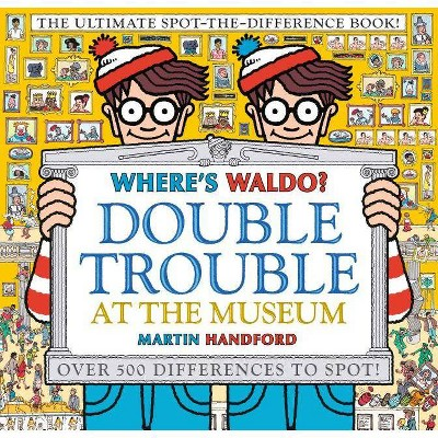 Where's Waldo? Double Trouble at the Museum: The Ultimate Spot-The-Difference Book - by  Martin Handford (Hardcover)