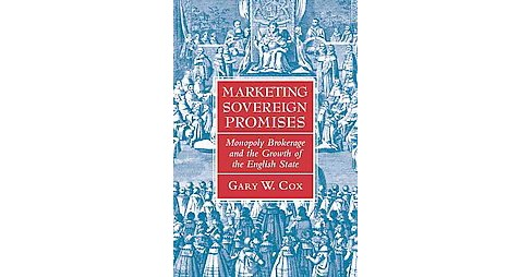 Marketing Sovereign Promises : Monopoly Brokerage and the Growth of the English State (Paperback) (Gary - image 1 of 1