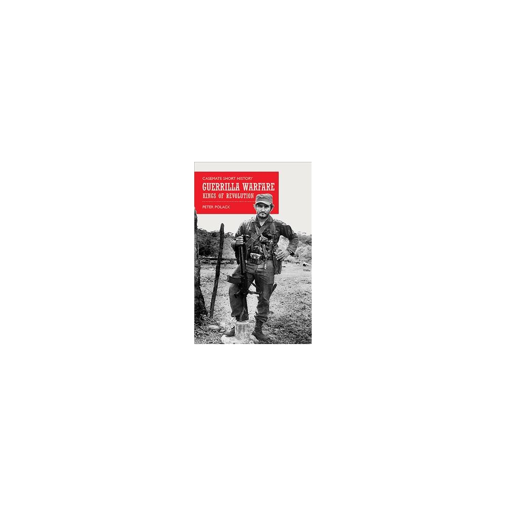 Guerrilla Warfare : Kings of Revolution - by Peter Polack (Paperback)