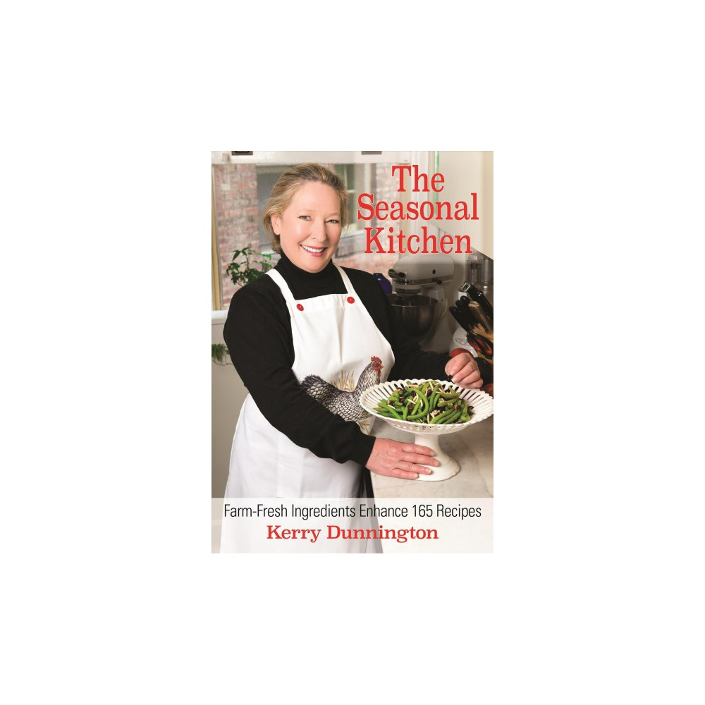 Seasonal Kitchen : Farm-Fresh Ingredients Enhance 165 Recipes (Paperback) (Kerry Dunnington)