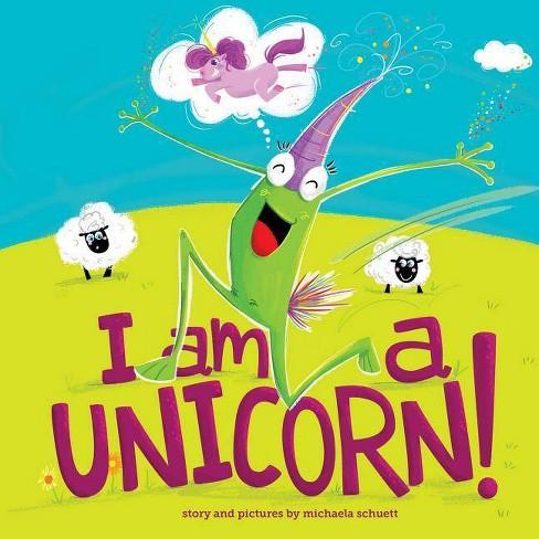 I Am a Unicorn! - by  Michaela Schuett (Hardcover) - image 1 of 1