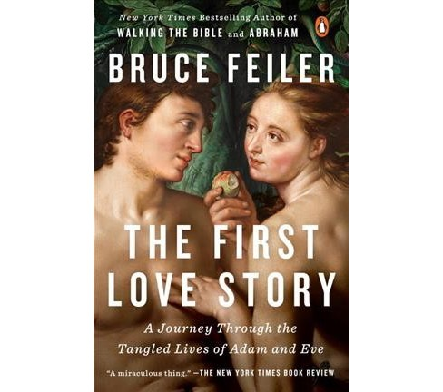 First Love Story : Adam, Eve, and Us: A Journey Through the Tangled Lives of Adam and Eve - Reprint - image 1 of 1