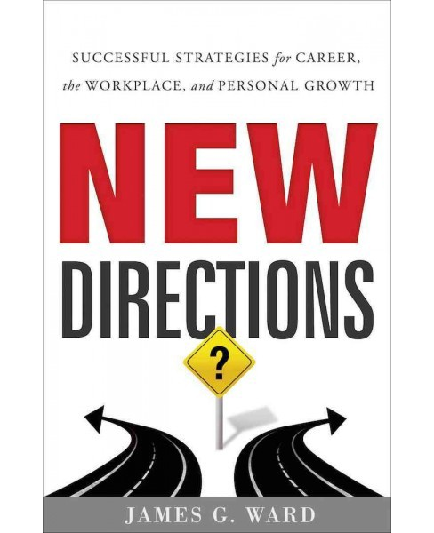 New Directions : Successful Strategies for Career, the Workplace, and Personal Growth (Hardcover) (James - image 1 of 1