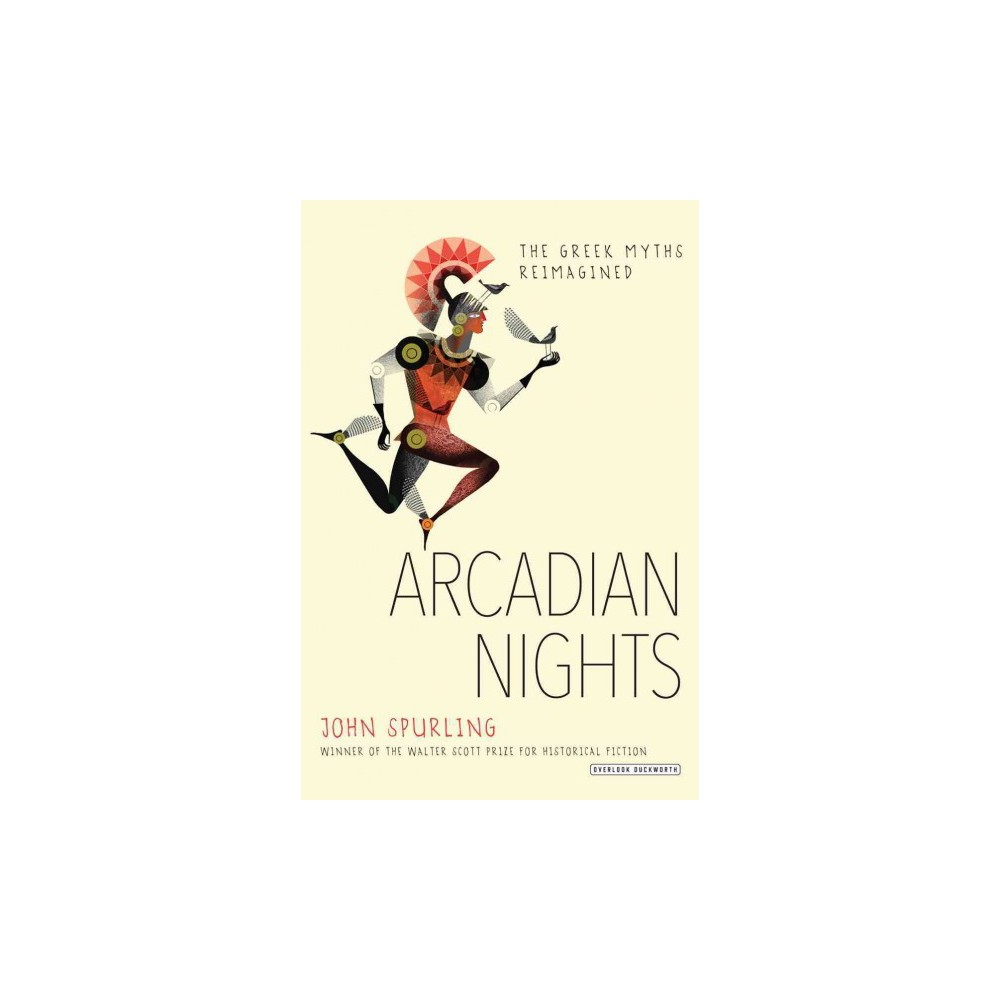 Arcadian Nights : The Greek Myths Reimagined (Hardcover) (John Spurling)
