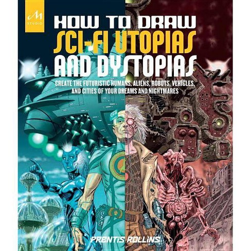 How to Draw Sci-Fi Utopias and Dystopias - by  Prentis Rollins (Paperback) - image 1 of 1