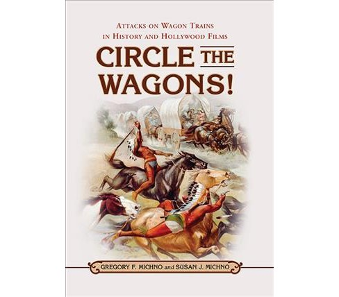 Circle the Wagons! : Attacks on Wagon Trains in History and Hollywood Films (Paperback) (Gregory F. - image 1 of 1