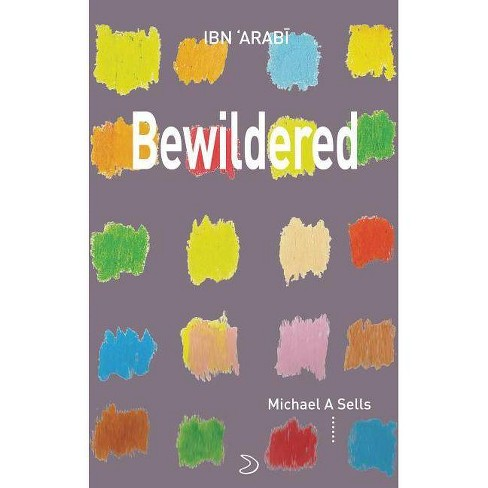 Bewildered: Love Poems from Translation of Desires - by Muhyiddin Ibn  Al-'arabi (Paperback)