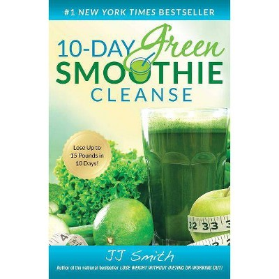 10-Day Green Smoothie Cleanse: Lose Up to 15 Pounds in 10 Days! (Paperback) by J.J. Smith