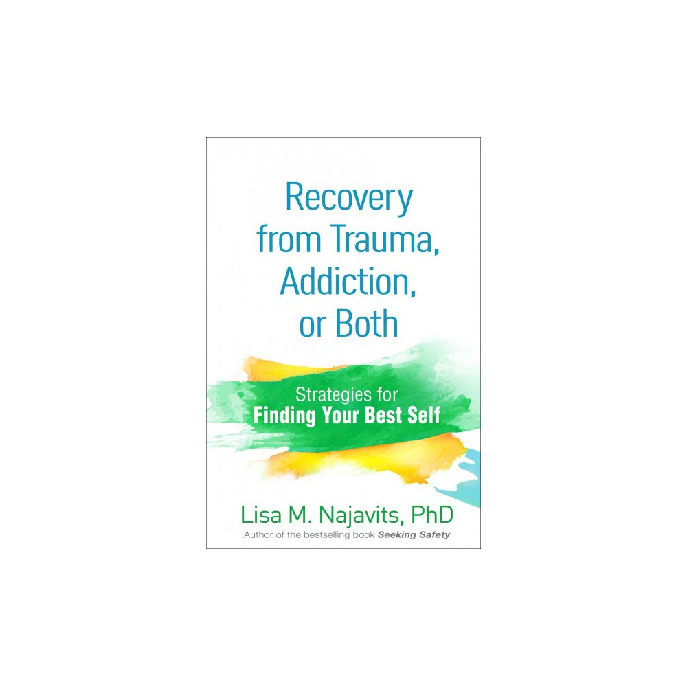 Recovery from Trauma, Addiction, or Both : Strategies for Finding Your Best Self (Paperback) (Lisa M.