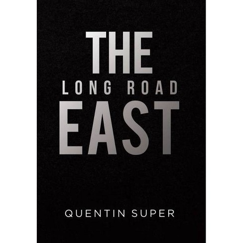 The Long Road East - by  Quentin Super (Hardcover) - image 1 of 1