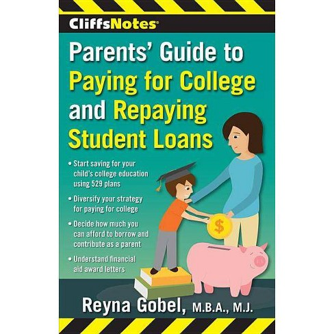 Cliffsnotes Parents' Guide to Paying for College and Repaying Student Loans - by  Reyna Gobel - image 1 of 1