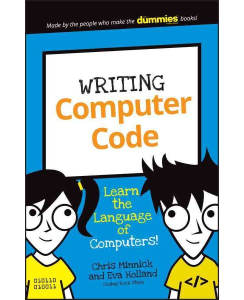 Writing Computer Code : Learn the Language of Computers! (Paperback) (Chris Minnick & Eva Holland) - image 1 of 1
