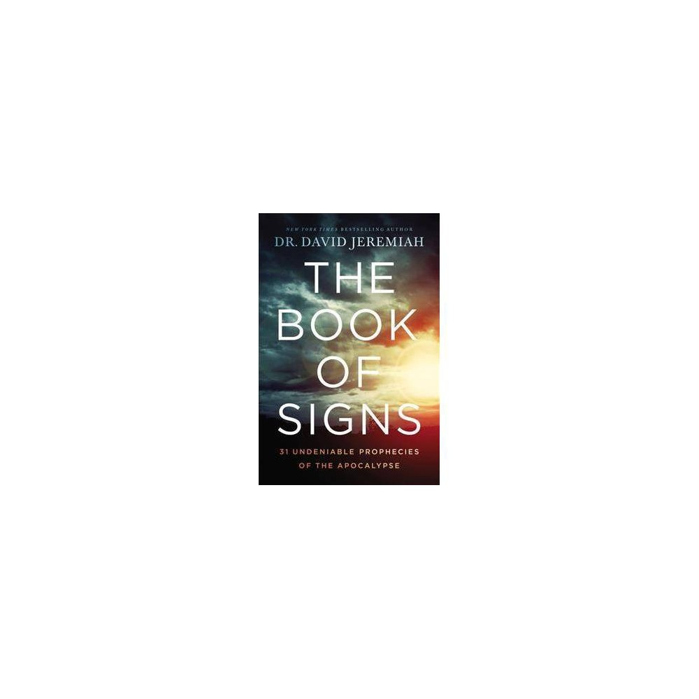 Book of Signs : 31 Undeniable Prophecies of the Apocalypse - by David Jeremiah (Hardcover)