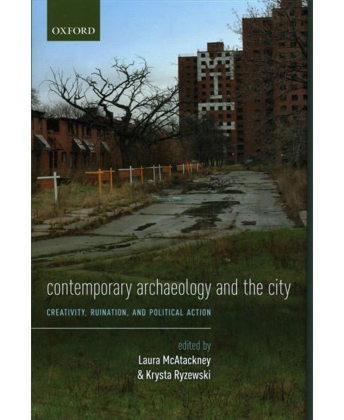 Contemporary Archaeology and the City : Creativity, Ruination, and Political Action -  (Hardcover) - image 1 of 1