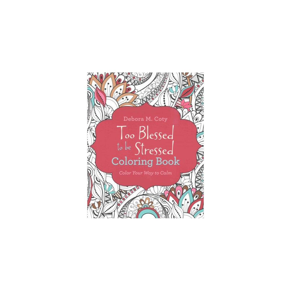 Too Blessed to Be Stressed Coloring Book : Color Your Way to Calm (Paperback) (Debora M. Coty)