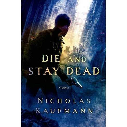 Die and Stay Dead - by  Nicholas Kaufmann (Paperback) - image 1 of 1