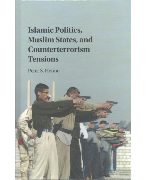 Islamic Politics, Muslim States, and Counterterrorism Tensions (Hardcover) (Peter Henne) - image 1 of 1