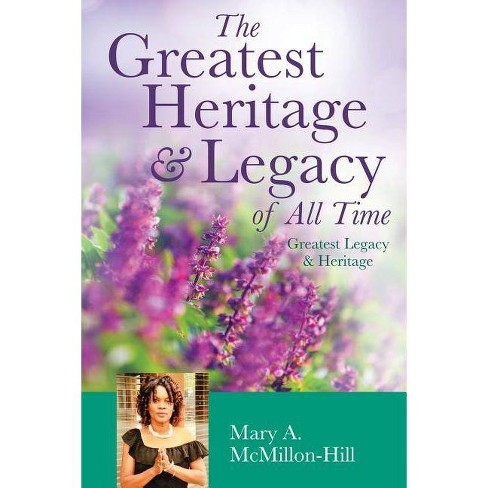 The Greatest Heritage & Legacy of All Time - by  Mary a McMillon-Hill (Paperback) - image 1 of 1