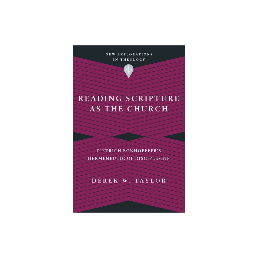 Reading Scripture As The Church New Explorations In Theology By Derek W Taylor Paperback