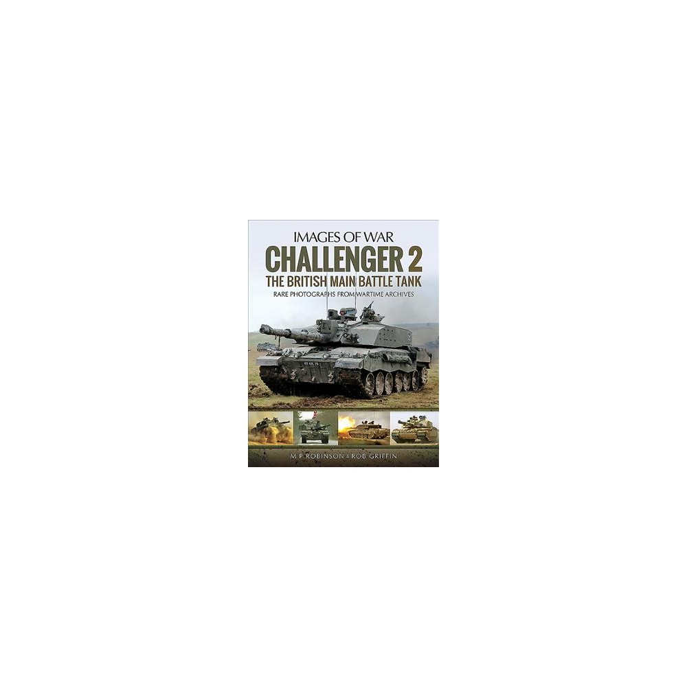 Challenger 2 : The British Main Battle Tank: Rare Photographs from Wartime Archives - (Paperback)