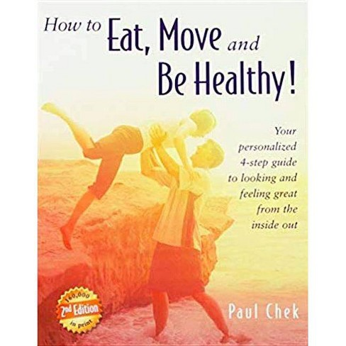 How to Eat, Move, and Be Healthy! (2nd Edition) - by  Paul Chek (Paperback) - image 1 of 1