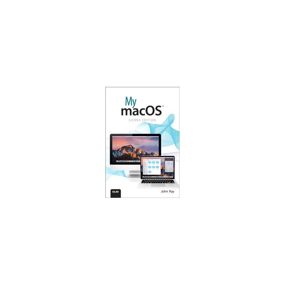 My Macos : Sierra Edition (Paperback) (John Ray)