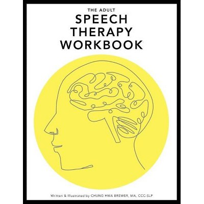 The Adult Speech Therapy Workbook - by  Chung Hwa L Brewer (Paperback)