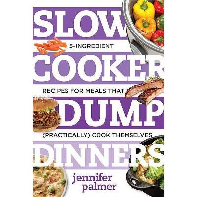 Slow Cooker Dump Dinners - (Best Ever)by Jennifer Palmer (Paperback)
