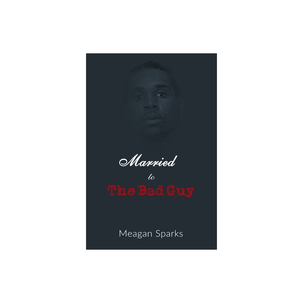 Married To The Bad Guy By Meagan Sparks Paperback