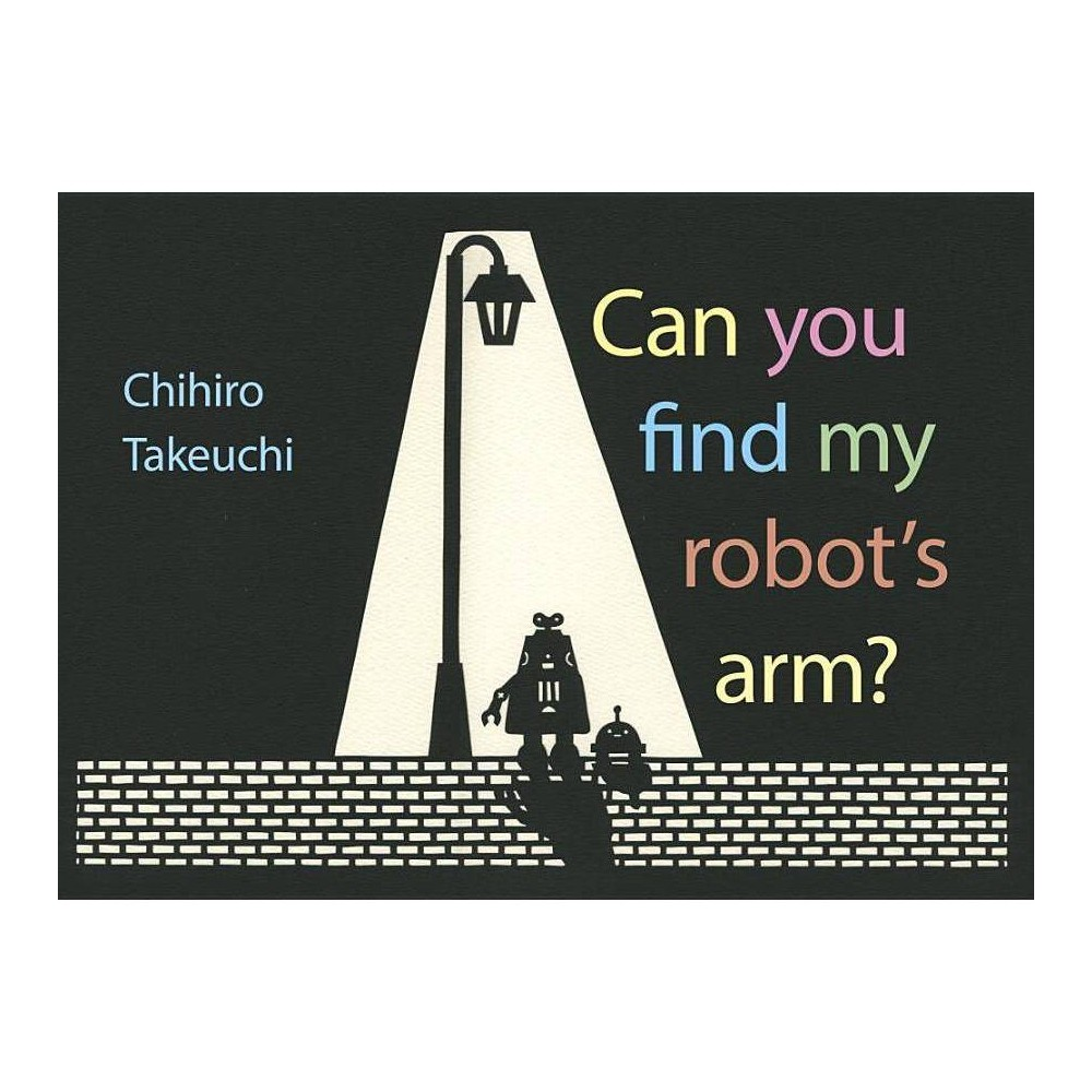 Can You Find My Robot S Arm By Chihiro Takeuchi Hardcover