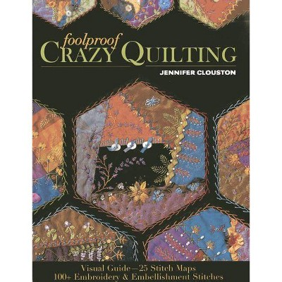 Foolproof Crazy Quilting - by Jennifer Clouston (Paperback)