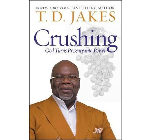 Crushing : God Turns Pressure into Power -  by T. D. Jakes (Hardcover) - image 1 of 1
