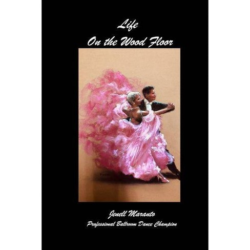 Life On The Wood FloorJenell MarantoProfessional Ballroom Dance Champion - (Paperback) - image 1 of 1