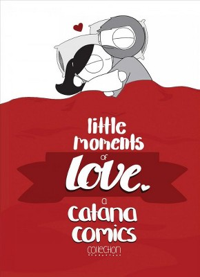 Little Moments of Love - by Catana Chetwynd (Hardcover)