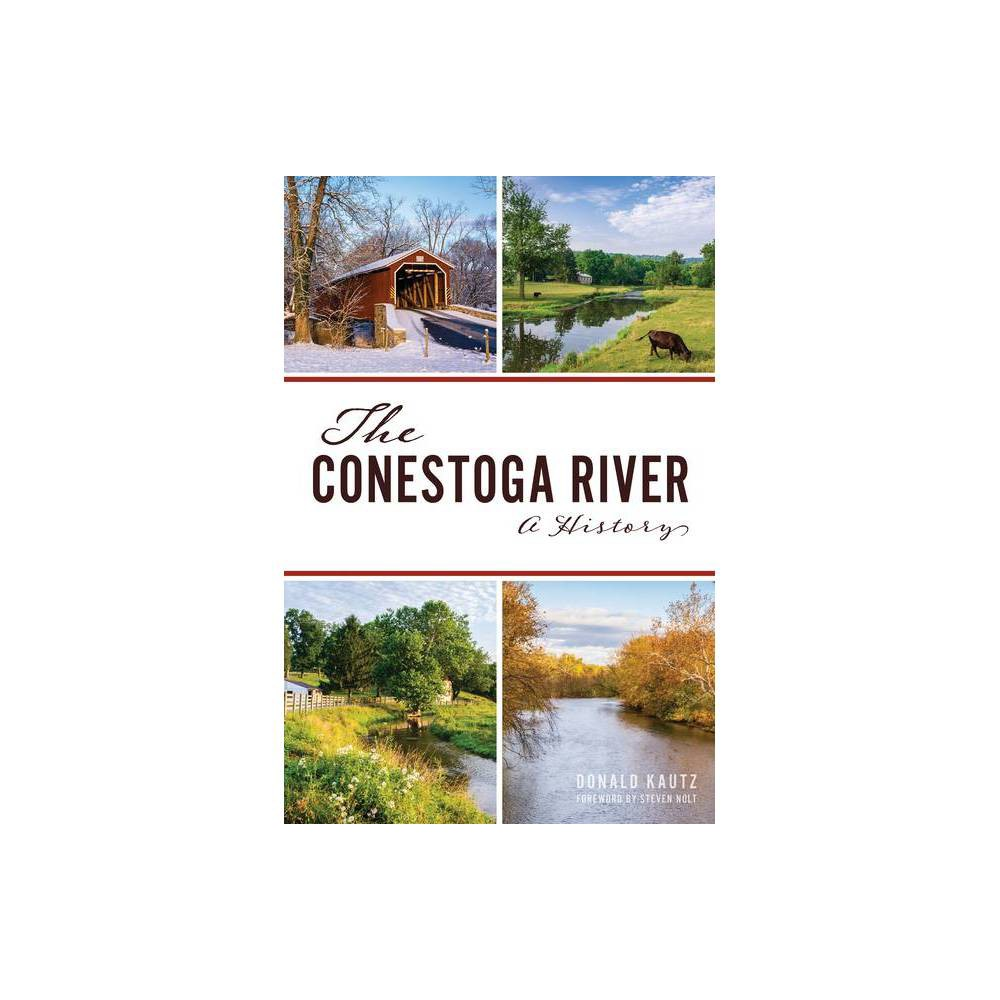 The Conestoga River Natural History By Donald Kautz Paperback