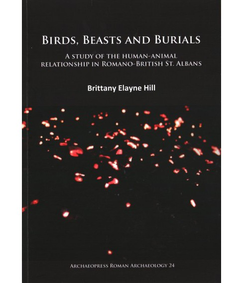 Birds, Beasts and Burials : A Study of the Human-animal Relationship in Romano-british St. Albans - image 1 of 1
