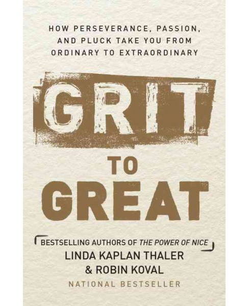 Grit to Great : How Perseverance, Passion, and Pluck Take You from Ordinary to Extraordinary (Hardcover) - image 1 of 1