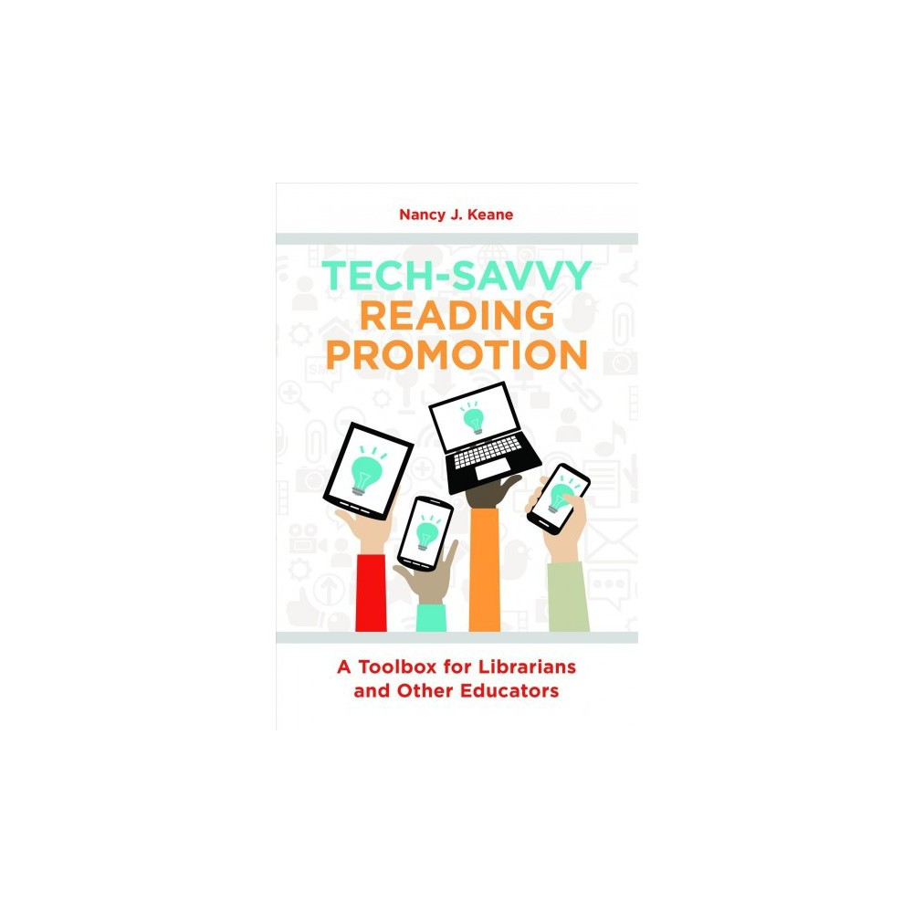 Tech-savvy Reading Promotion : A Toolbox for Librarians and Other Educators - by Nancy Keane (Paperback)